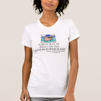 EARTH IS FLAT PIGS CAN FLY NUCLEAR POWER ... SHIRTS