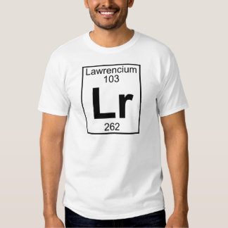 Element 103 - Lr - Lawrencium (Full) Tshirt