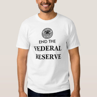 END THE FEDERAL RESERVE TEE SHIRTS