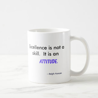 Excellence is not a skill.  It is an , Attitude... Basic White Mug