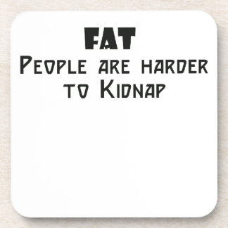fat people are harder to kidnap beverage coasters
