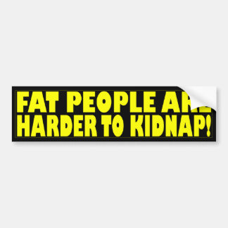 FAT PEOPLE ARE HARDER TO KIDNAP! BUMPER STICKER