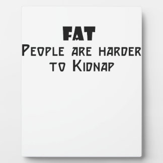fat people are harder to kidnap display plaques