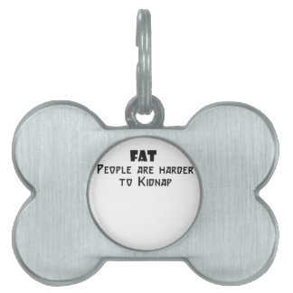 fat people are harder to kidnap pet tags