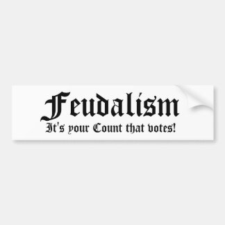 Feudalism, It's your Count that votes! Bumper Sticker