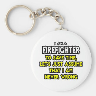 Firefighter...Assume I Am Never Wrong Basic Round Button Key Ring