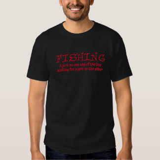 Fishing - A jerk on one end of the line... Tshirts