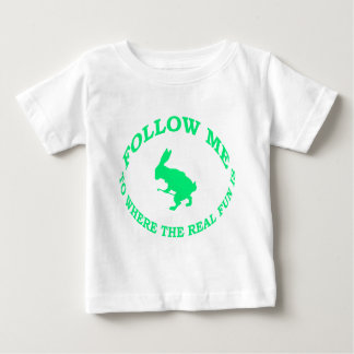 Follow Me To Where the Real Fun Is Infant T-Shirt