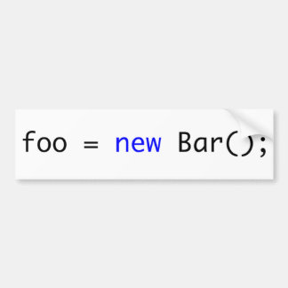 foo = new Bar(); Bumper Sticker