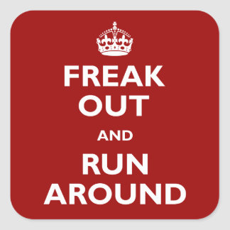 Freak Out and Run Around Square Sticker