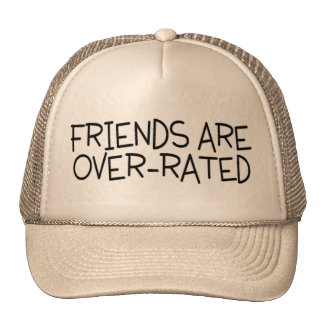 Friends Are Over Rated Cap