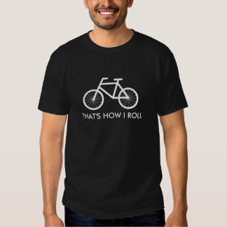 Funny bicycle t shirt   That's how i roll