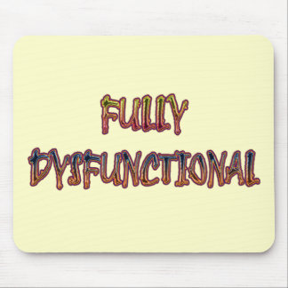 Funny Fully Dysfunctional T-shirts Gifts Mouse Pad
