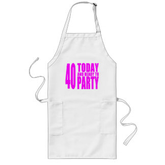 Funny Girls Birthdays  40 Today and Ready to Party Long Apron