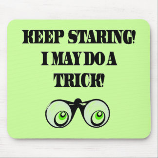 Funny Keep Staring T-shirts Gifts Mouse Pad