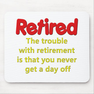 Funny Retirement Saying Mouse Pad