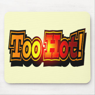 Funny Too Hot T-shirts Gifts Mouse Pad