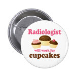 Funny Will Work for Cupcakes Radiologist 6 Cm Round Badge