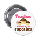 Funny Will Work for Cupcakes Teacher 6 Cm Round Badge