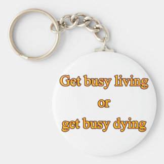 Get busy living or get busy dying basic round button key ring