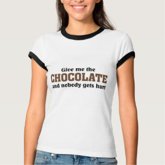 Give me the Chocolate and nobody gets hurt T Shirts