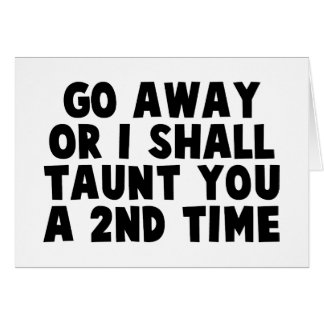 Go Away Taunt Greeting Card
