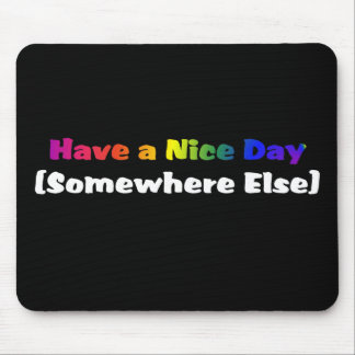 Go Have a Nice Day Somewhere Else Mouse Pad