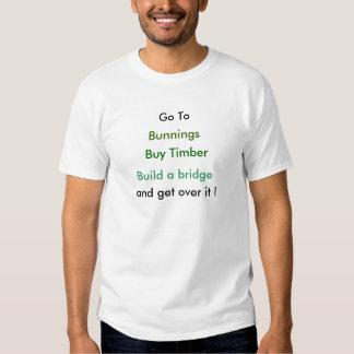 Go To, Bunnings, Buy Timber, Build a bridge, an... Tee Shirt