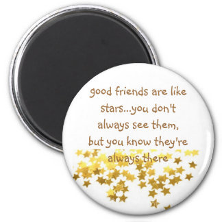good friends are like stars...you don't a... 6 cm round magnet