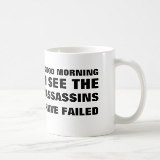 Good Morning, I see the assassins have failed Basic White Mug