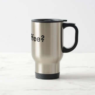 Got Coffee? Travel Mug