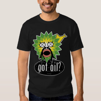 got oil? t-shirts