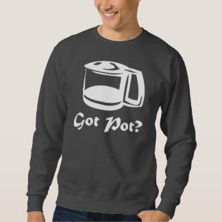 Got Pot Coffee Pot Pull Over Sweatshirts
