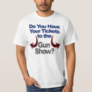 Gun Show T-Shirts, Tickets to Gun Show Shirts