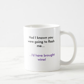 Had I known you were going to flash me..., ...I... Basic White Mug
