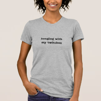 hanging withmy twitches t shirts