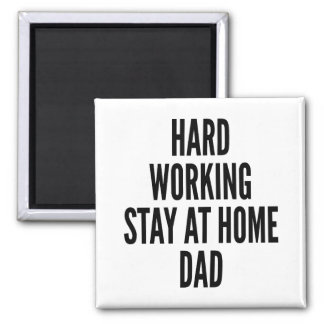 Hard Working Stay at Home Dad Square Magnet