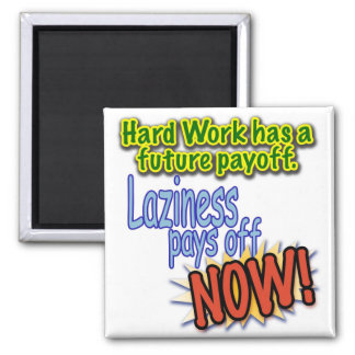 Hardwork has a future payoff... square magnet