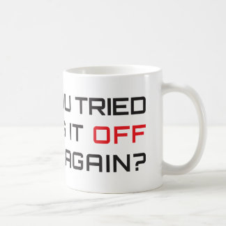 Have you tried turning it off and on again? basic white mug