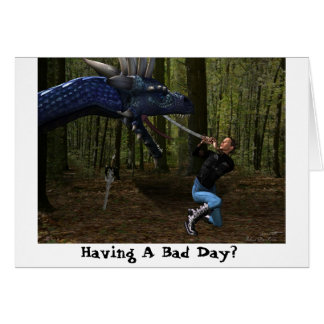 Having A Bad Day? Greeting Card