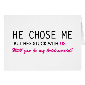 He Chose Me But He's Stuck With Us Bridesmaid Greeting Card