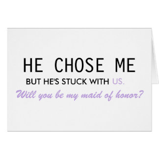 He Chose Me But He's Stuck With Us Maid of Honor Greeting Card