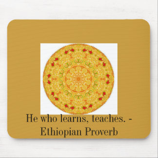 He who learns, teaches. - Ethiopian Proverb Mouse Pad
