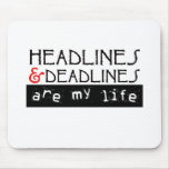 Headlines and Deadlines Are my Life Mouse Pad