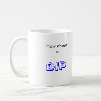 how about a dip basic white mug