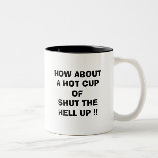 HOW ABOUT A HOT CUP OF SHUT THE HELL UP !! Two-Tone MUG