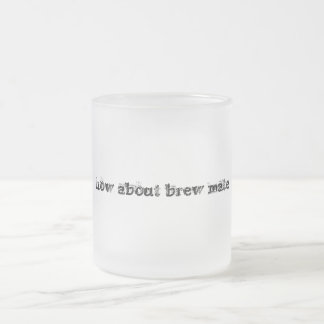 how about brew mate frosted glass mug
