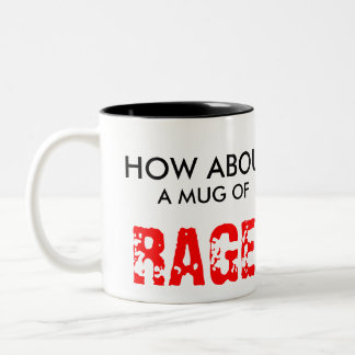 HOW ABOUT, MUG OF, RAGE!