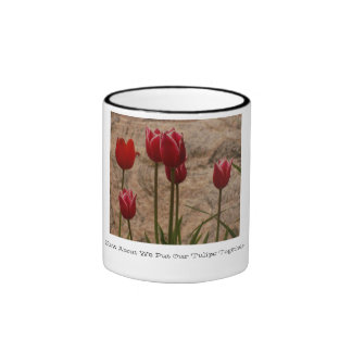 How About We Put Our Tulips Together Ringer Mug