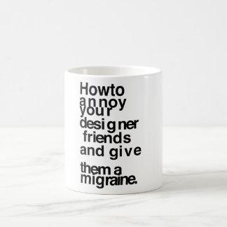 How to annoy your designer friends basic white mug